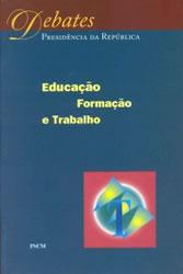 António Dornelas; José Madureira Pinto (coord.) et alli; Jorge Sampaio [nota de abertura], Educação, formação e trabalho - debate promovido pelo Presidente da República durante a Semana da Educação, Lisboa, IN-CM, 2000